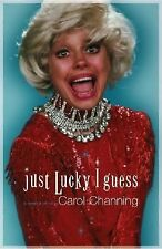 Just Lucky I Guess : A Memoir of Sorts by Carol Channing 1st / 1st
