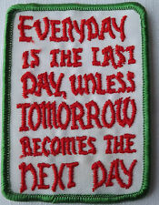 EVERYDAY IS THE LAST DAY UNLESS TOMORROW Vtg 70`s/80`s Embroidered Patch