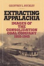 Extracting Appalachia: Images Of Consolidation Coal Company, Buckley, Geoffrey L