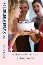 Sweet Memories : Old Fashioned Cake Recipes for Every Occasion by Dora Perry...