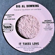Big Al Downing It Takes Love DJ Promo Country Western 45 NM Plays Great Team1004