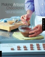 Making Artisan Chocolates : Flavor-Infused Chocolates, Truffles, and...