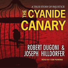 The Cyanide Canary : A True Story of Injustice by Robert Dugoni and Joseph...