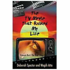 The Tv Movie That Ruined My Life : Frances Burt: the Real Story by Wagih Atta...