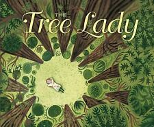 The Tree Lady : The True Story of How One Tree-Loving Woman Changed a City...