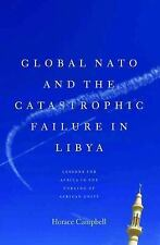 Global NATO and the Catastrophic Failure in Libya by Horace Campbell (2013,...