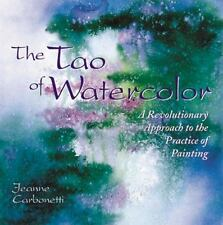 The Tao of Watercolor : A Revolutionary Approach to the Practice of Painting...