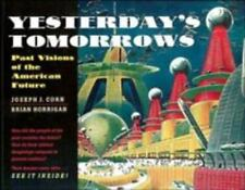 Yesterday's Tomorrows: Past Visions of the American Future by Corn, Joseph J.,