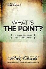 What is the Point?: Discovering Life's Deeper Meaning and Purpose, Edwards, Mist