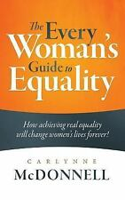 The Every Woman's Guide to Equality : How Achieving Real Equality Will Change...