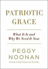 Patriotic Grace : What It Is and Why We Need It Now by Peggy Noonan 1st Ed.