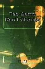 The Game Don't Change : Real Players Never Stop by Ez Jaz (2011, Paperback)