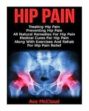 Hip Pain: Treating Hip Pain- Preventing Hip Pain, All Natural Remedies for...