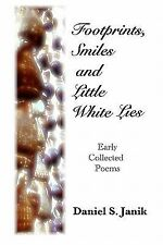 Footprints, Smiles And Little White Lies: Collected Poems Of Daniel S. Janik Ja