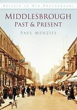 Middlesbrough Past & Present (Britain in Old Photographs (History Press)), Menzi