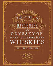 The Curious Bartender an Odyssey of Malt, Bourbon & Rye Whiskies by Tristan Step