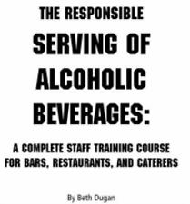 The Responsible Serving of Alcoholic Beverages: A Complete Staff Training Course