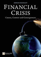 Financial Crisis: Causes; Context and Consequences by Adrian Buckley...