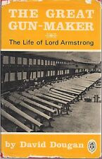 The Great Gun-maker, The Life of Lord Armstrong by David Dougan