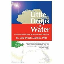 Little Drops of Water : A Daily Devotional Book of Proverbs and Reflections...