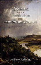 Cynicism and the Evolution of the American Dream, Caldwell, Wilber W., Good Book