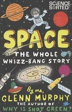Space: The Whole Whizz-Bang Story (Science Sorted), Murphy, Glenn, New Books
