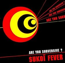 CD NEUF scellé - SUKOI FEVER - ARE YOU SUBVERSIVE ? -C28