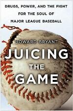 Juicing the Game : Drugs, Power, and the Fight for the Soul of Major League...
