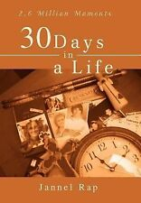 30 Days in a Life : 2. 6 Million Moments by Jannel Rap (2007, Hardcover)