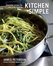 Kitchen Simple : Essential Recipes for Everyday Cooking by James Peterson...