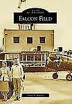 Images of America: Falcon Field by Daryl F. Mallett (2009, Paperback)