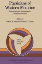 Physicians of Western Medicine: Anthropological Approaches to Theory and Practic