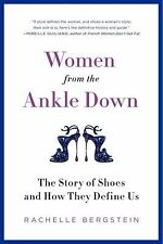 Women from the Ankle Down : The Story of Shoes and How They Define Us by...