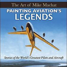 Painting Aviation's Legends: the Art of Mike Machat by Mike Machat (2016,...