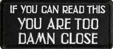 IF YOU CAN READ THIS TOO CLOSE Embroidered Vest Biker Saying Patch Funny Emblem