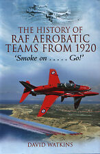 The History of RAF Aerobatic Teams From 1920 - 'Smoke on .....Go!' - New Copy