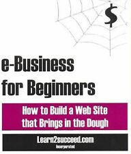 e-Business for Beginners: How to Build a Web Site that Brings in the D-ExLibrary