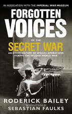 Forgotten Voices of the Secret War: An Inside History of Special Operations in t