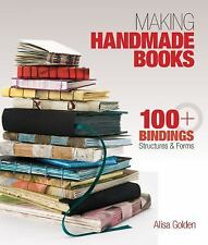 Making Handmade Books: 100+ Bindings, Structures & Forms by Golden, Alisa