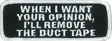 WHEN I WANT YOUR OPINION DUCT TAPE Funny Motorcycle MC Club Biker Patch PAT-2023