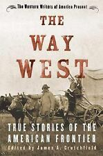 The Way West : True Stories of the American Frontier (2006, Paperback)