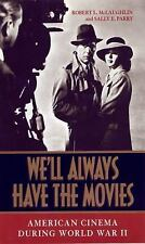 We'll Always Have the Movies: American Cinema During World War II-ExLibrary