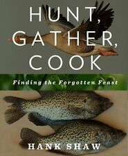 Hunt, Gather, Cook: Finding the Forgotten Feast by Hank Shaw, (Paperback), Rodal