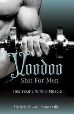 Voodoo Shit for Men: Flex Your Intuitive Muscle