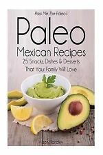 Pass Me the Paleo's Paleo Mexican Recipes : 25 Snacks, Dishes and Desserts...