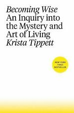 Becoming Wise : An Inquiry into the Mystery and the Art of Living by Krista...