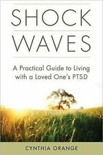 Shock Waves : A Practical Guide to Living with a Loved One's PTSD by Cynthia...