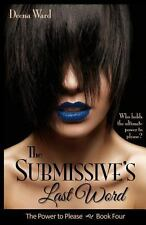 The Submissive's Last Word by Deena Ward (2013, Paperback)