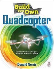 Build Your Own Quadcopter: Power up Your Designs with the Parallax Elev-8 by...