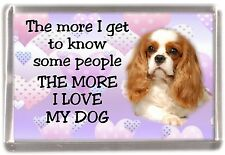 """Cavalier King Charles Fridge Magnet """"THE MORE I LOVE MY DOG""""  No 3 by Starprint"""